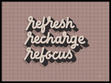 Poster: Refresh Recharge Refocus, by Fia Lotta Jansson Design