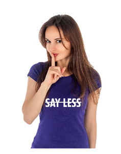 Say Less T Shirt Stripped out with female model shushing with finger in front of her mouth.