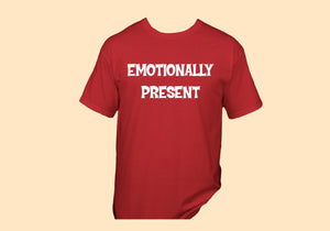"""Emotionally Present"" T-Shirt"