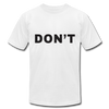 Don't - David Rose of Schitt's Creek Unisex Jersey T-Shirt by Bella + Canvas - white