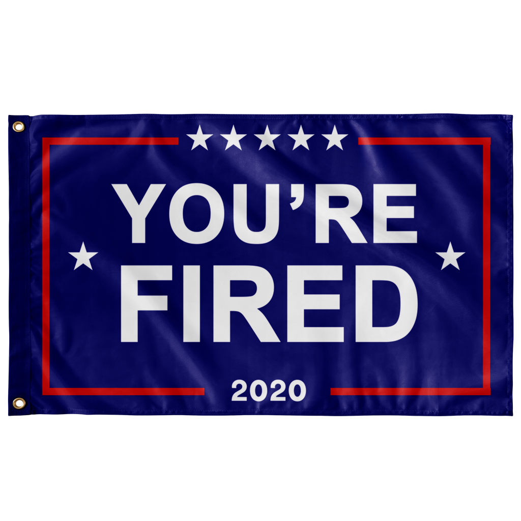 You're Fired Election 2020 3ft x 5 ft Protest Flag. Antitrump protest.