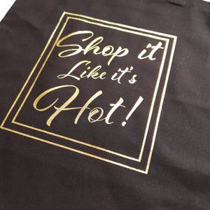 Slogan tote bag. Black with gold foil shop it like its hot slogan