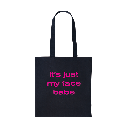 Its Just my face babe Tote Bag