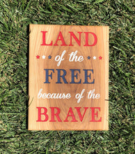 Load image into Gallery viewer, Sign: Land Of The Free Because Of The Brave