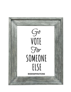 "Bidenspiration Print: ""Go vote for someone else"""