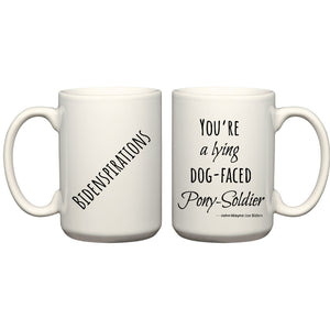 "Bidenspiration Mug: ""You're a lying dog-faced Pony-Soldier"""