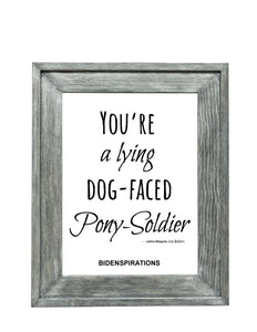 "Bidenspiration Print: ""You're a lying dog-faced Pony-Soldier"""