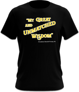 "Trump's ""Great and Unmatched Wisdom"" Tweet Quote - Black T-Shirt"