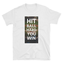 Load image into Gallery viewer, Hit Ball Hard You Win - Short-Sleeve Unisex T-Shirt