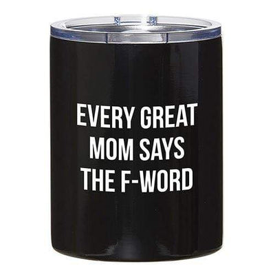 SIPS Drinkware Drinkware Every Great Mom Says The F-Word Tumbler
