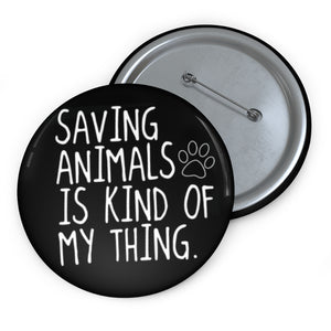 """Saving Animals is My Kinda Thing"" Custom Pin Buttons"