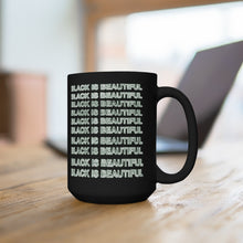 "Load image into Gallery viewer, ""Black is Beautiful""  Mug 15oz"