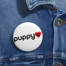 "Load image into Gallery viewer, ""Puppy Love"" Custom Pin Buttons"