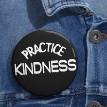 "Load image into Gallery viewer, ""Practice Kindness"" Custom Pin Buttons"