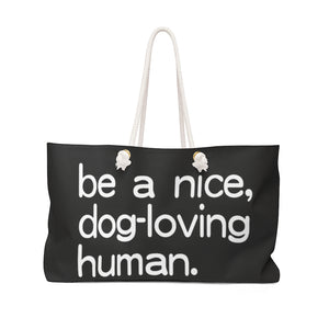 """Be A Nice, Dog-Loving Human"" Weekender Bag"