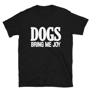 """Dogs Bring Me Joy"" Short-Sleeve Unisex T-Shirt"