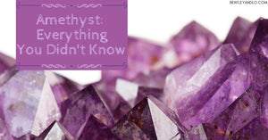 Amethyst: Everything You Didn't Know