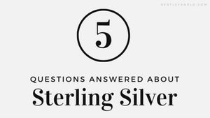 5 Questions Answered About Sterling Silver