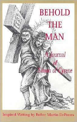 Behold the Man: A Journal of Simon of Cyrene