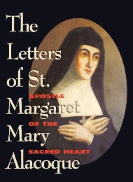The Letters of St. Margaret Mary Alacoque: Apostle of the Sacred Heart