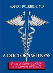 A Doctor's Witness; From a Culture of Life to a Culture of Death - CMJ Marian Publishers