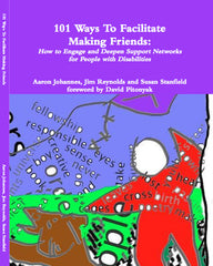 101 Ways to Facilitate Making Friends: How to Engage and Deepen Support Networks for People with Disabilities - BOOK