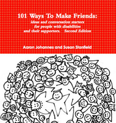 101 Ways to Make Friends: Ideas and conversation starters for people with disabilities and their supporters.  Second Edition. - BOOK