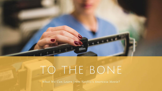 What We Can Learn from Netflix's Anorexia Movie To the Bone