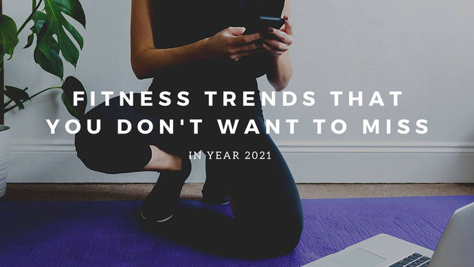 Fitness Trends That You Don't Want to Miss in 2021
