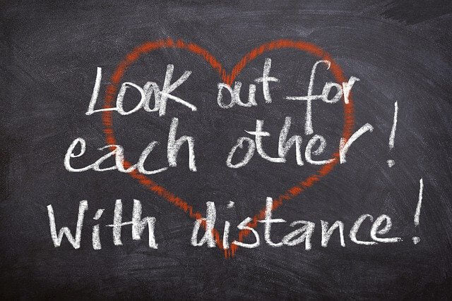 Look out for each other with distance.