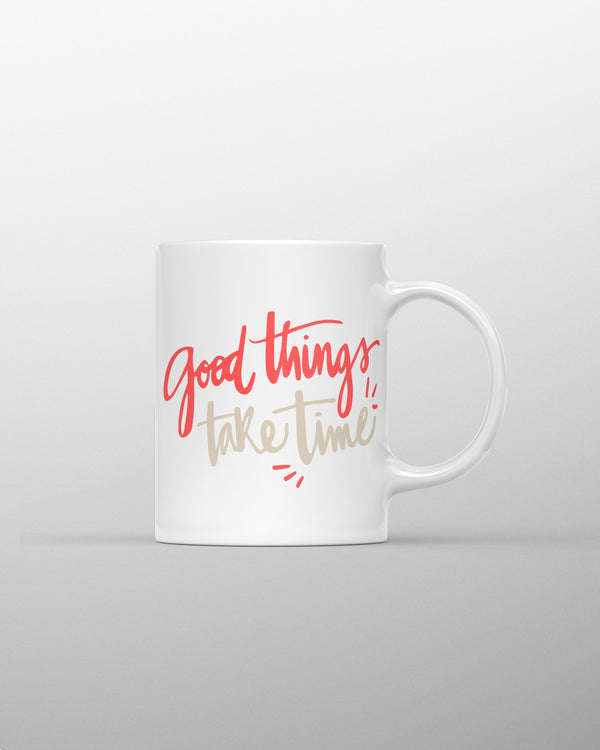 Good things take time Coffee Mug - Coutfits