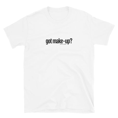 """got make-up"" Short-Sleeve Unisex T-Shirt"