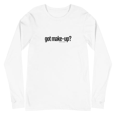 """got make-up"" Long Sleeve Tee"