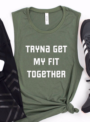 Tryna Get my Fit Together Muscle Tank