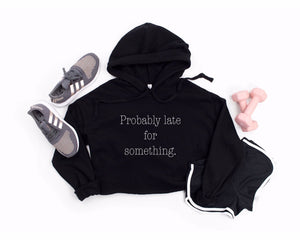 Probably Late Cropped Hoodie