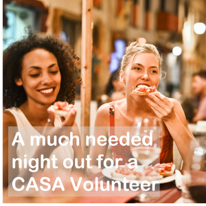 A much needed night out for a CASA Volunteer (one-time gift)