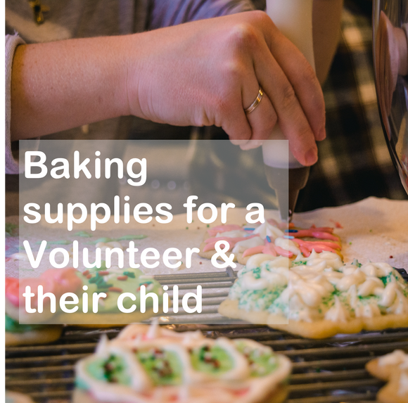 Baking supplies for a Volunteer & their child (one-time gift)