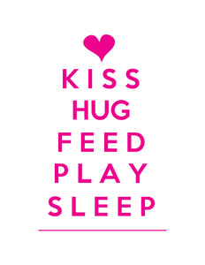 KISS FEED HUG PLAY SLEEP PRINT