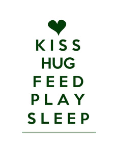 KISS HUG FEED PLAY SLEEP PRINT