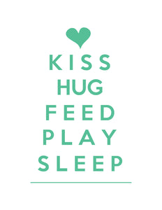 KISS FEED HUG FEED PLAY SLEEP PRINT