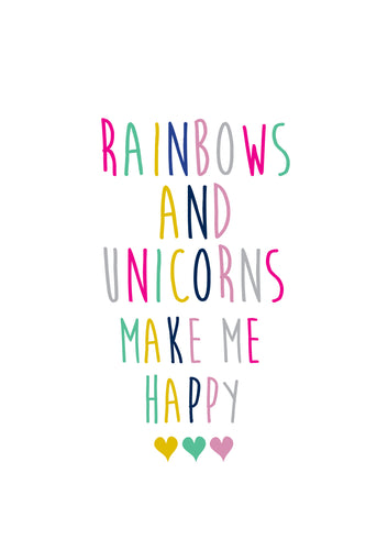 RAINBOWS AND UNICORNS MAKE ME HAPPY PRINT