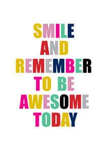 SMILE AND REMEMBER TO BE AWESOME TODAY PRINT
