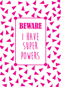 BEWARE I HAVE SUPER POWERS PRINT