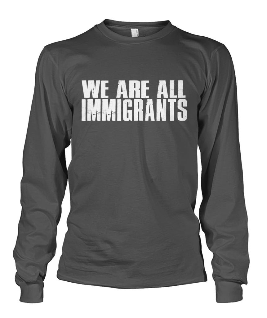 We Are All Immigrants Long Sleeve