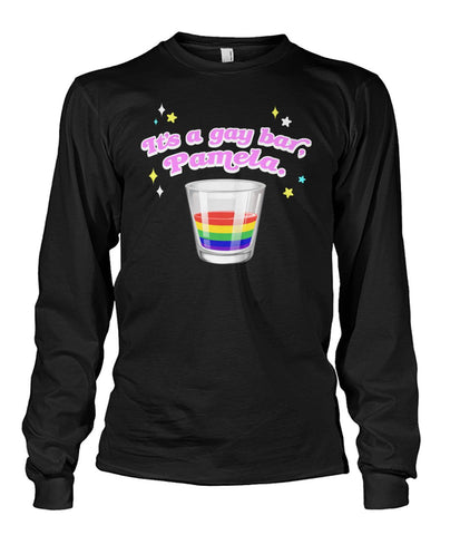 It's a gay bar Pamela Long Sleeve