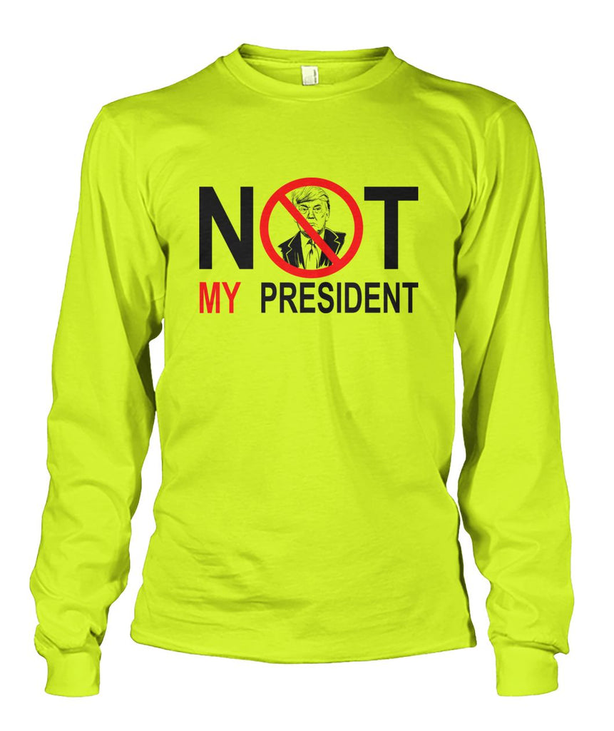 Not My President Long Sleeve