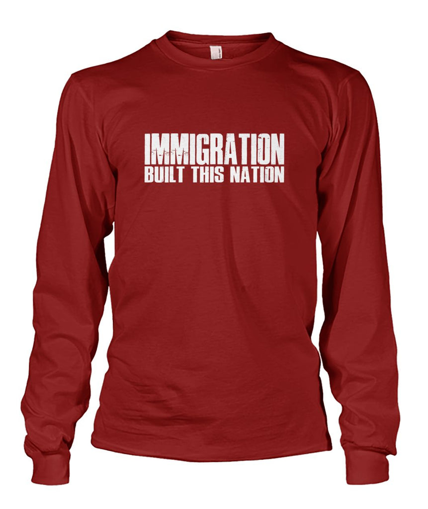 Immigration Built This Nation Long Sleeve