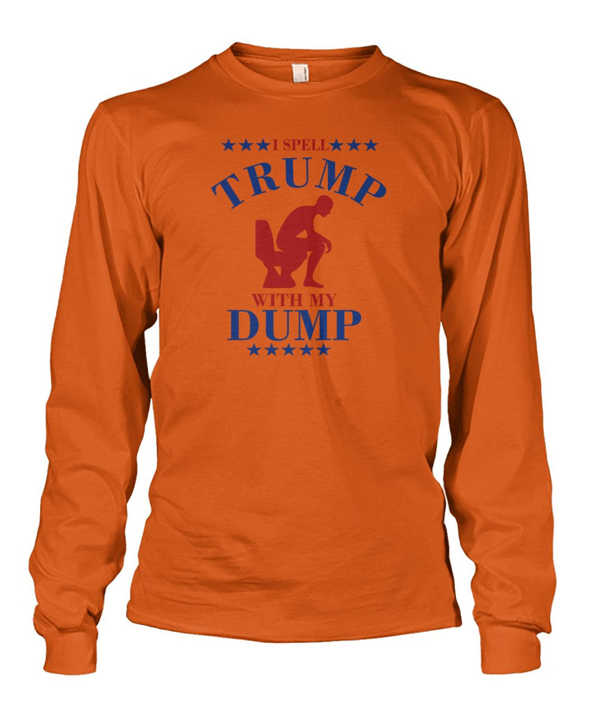 I Spell Trump With My Dump Long Sleeve
