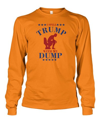 Image of I Spell Trump With My Dump Long Sleeve