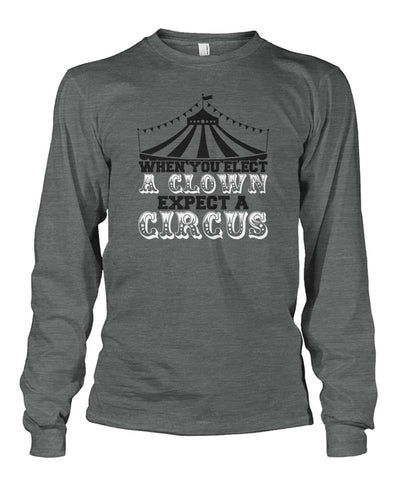 Image of When You Elect A Clown, Expect A Circus Long Sleeve